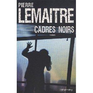 Critique – Cadres noirs – Pierre Lemaître