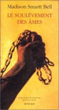 Critique – Le soulèvement des âmes – Madison Smartt Bell