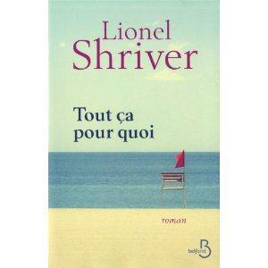 Critique – Tout ça pour quoi – Lionel Shriver