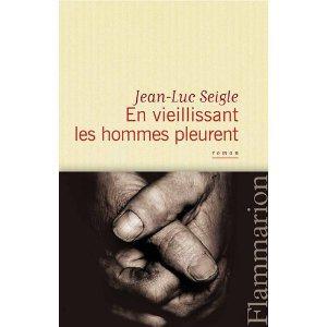 Critique – En vieillissant les hommes meurent – Jean-Luc Seigle