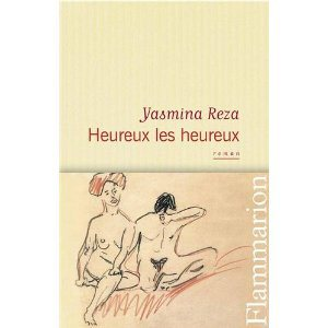 Critique – Heureux les heureux – Yasmina Reza