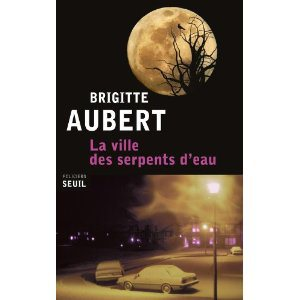 Critique – La ville des serpents d'eau – Brigitte Aubert