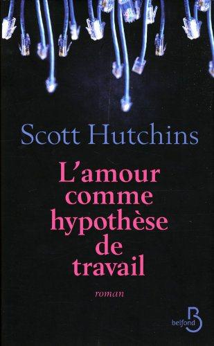 Critique – L'amour comme hypothèse de travail – Scott Hutchins