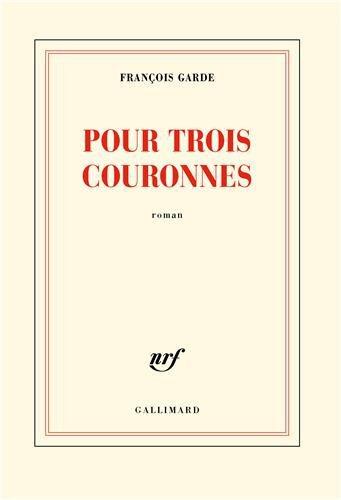 Critique – Pour trois couronnes – François Garde