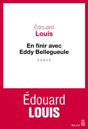 Critique – En finir avec Eddy Bellegueule – Edouard Louis