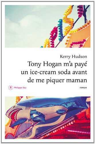 Critique – Tony Hogan m'a payé un ice-cream soda avant de me piquer maman – Kerry Hudson