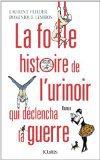 Critique – La folle histoire de l'urinoir qui déclencha la guerre – Laurent Flieder – Dominique Lesbros