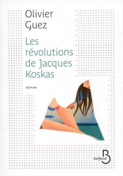 Critique – Les révolutions de Jacques Koskas– Olivier Guez