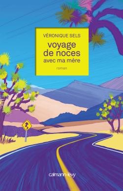 Critique – Voyage de noces avec ma mère– Véronique Sels