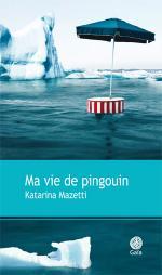 Critique – Ma vie de pingouin– Katarina Mazetti
