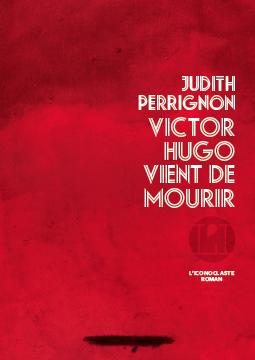 Critique – Victor Hugo vient de mourir– Judith Perrignon