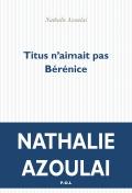 Critique – Titus n'aimait pas Bérénice– Nathalie Azoulai