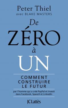 Critique – De zéro à un. Comment construire le futur– Peter Thiel – JC Lattès