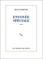 Critique – Envoyée spéciale– Jean Echenoz – Éditions de Minuit