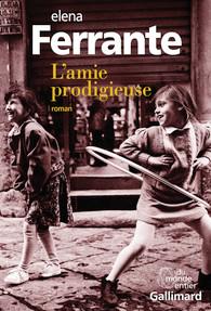 Critique – L'amie prodigieuse – Elena Ferrante – Gallimard