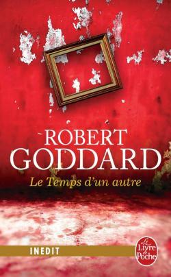 Critique – Le temps d'un autre – Robert Goddard – Le livre de poche