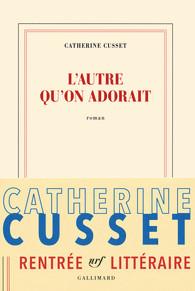 Critique – L'autre qu'on adorait – Catherine Cusset – Gallimard