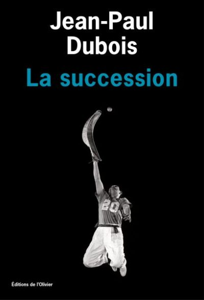 Critique – La succession – Jean-Paul Dubois – L'Olivier