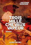 Critique – Trois mille chevaux vapeur – Antonin Varenne – Albin Michel