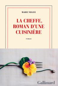 Critique – La Cheffe, roman d'une cuisinière – Marie Ndiaye – Gallimard