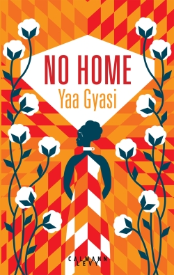 Critique – No home – Yaa Gyasi – Calmann-Lévy