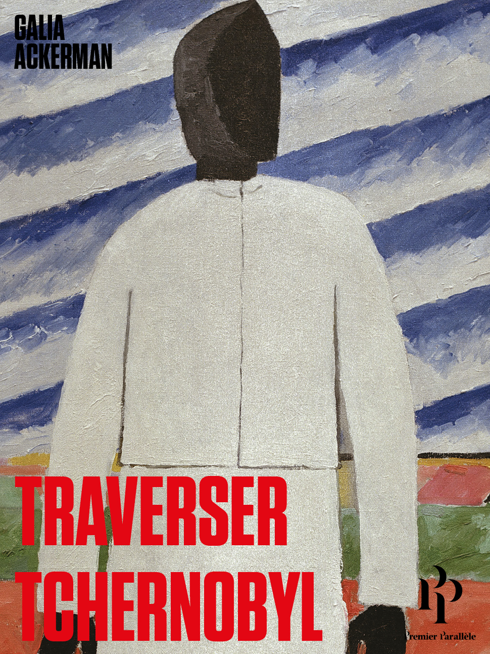 Critique – Traverser Tchernobyl – Galia Ackerman – Premier Parallèle