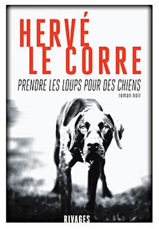 Critique – Prendre les loups pour des chiens – Hervé Le Corre – Rivages