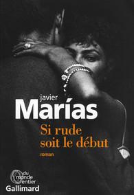 Critique – Si rude soit le début – Javier Marias – Gallimard