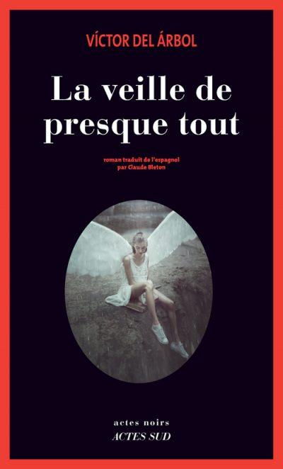 Critique – La veille de presque tout – Victor del Arbol – Actes Sud