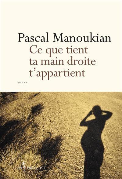 Critique – Ce que tient ta main droite t'appartient – Pascal Manoukian – Don Quichotte