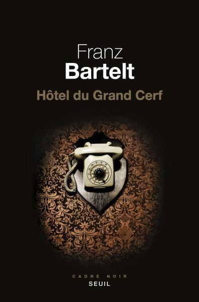 Critique – Hôtel du Grand Cerf – Franz Bartelt – Seuil