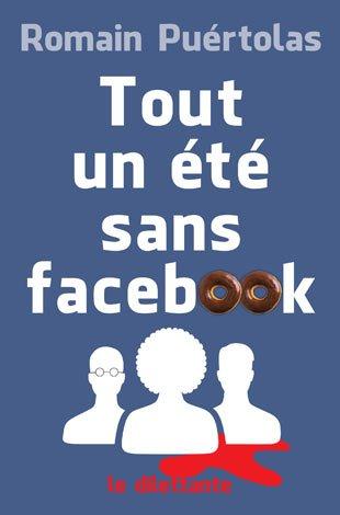 Critique – Tout un été sans facebook – Romain Puértolas – Le Dilettante