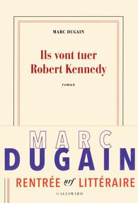 Critique – Ils vont tuer Robert Kennedy – Marc Dugain – Gallimard