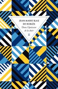 Critique – Dans l'épaisseur de la chair – Jean-Marie Blas de Roblès – Zulma