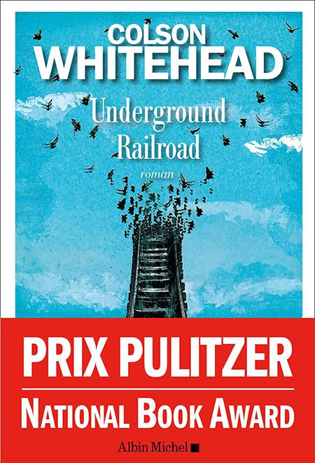Critique – Underground Railroad – Colson Whitehead – Albin Michel