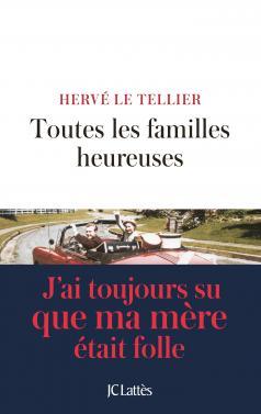 Critique – Toutes les familles heureuses – Hervé Le Tellier – JC Lattès