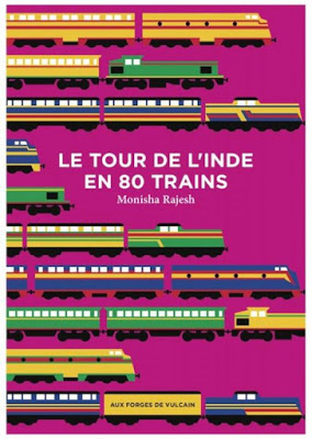 Critique – Le tour de l'Inde en 80 trains – Monisha Rajesh – Aux Forges de Vulcain