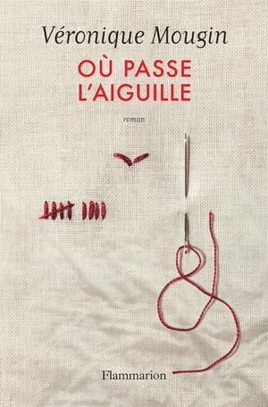 Critique – Où passe l'aiguille – Véronique Mougin – Flammarion
