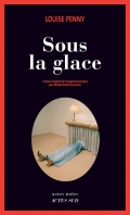 Critique – Sous la glace – Louise Penny – Actes Sud