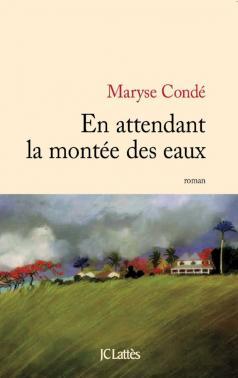 Critique – En attendant la montée des eaux – Maryse Condé – JC Lattès