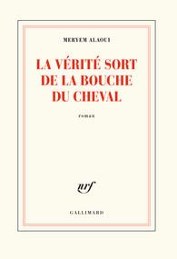 Critique – La vérité sort de la bouche du cheval – Meryem Alaoui – Gallimard