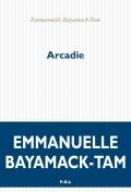Critique – Arcadie – Emmanuelle Bayamack-Tam – P.O.L