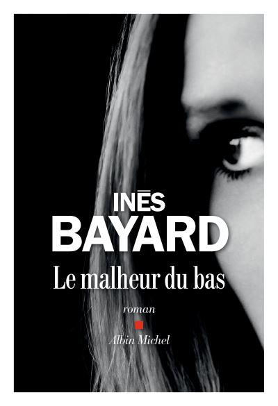 Critique – Le malheur du bas – Inès Bayard – Albin Michel