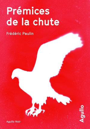 Critique – Prémices de la chute – Frédéric Paulin – Agullo