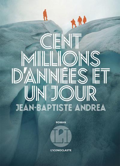 Critique – Cent millions d'années et un jour – Jean-Baptiste Andrea – L'Iconoclaste