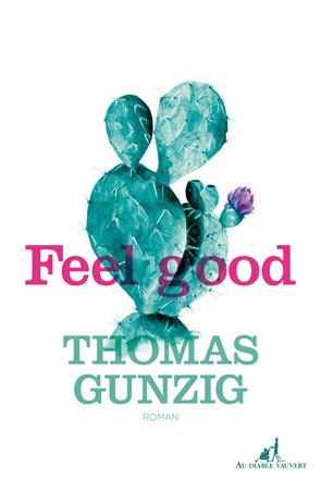 Critique – Feel good – Thomas Gunzig – Au Diable Vauvert