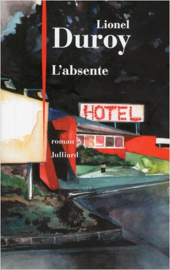 Critique – L'absente – Lionel Duroy – Julliard