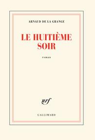 Critique – Le huitième soir – Arnaud de la Grange – Gallimard