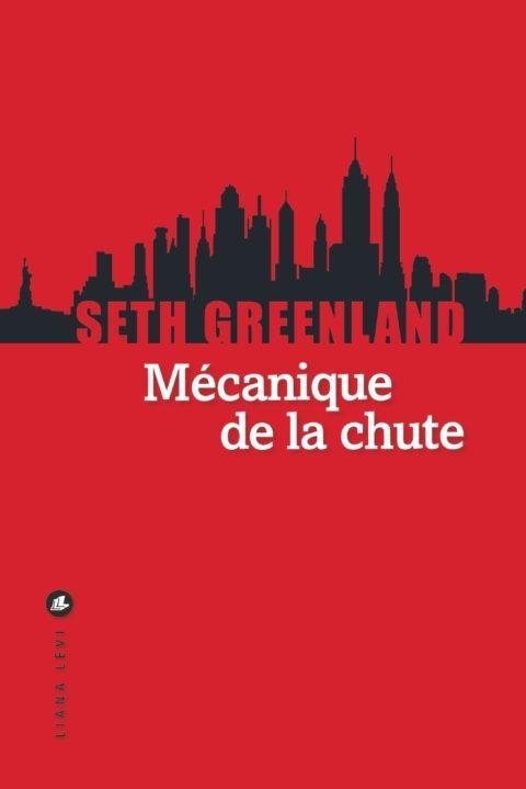 Critique – Mécanique de la chute – Seth Greenland – Liana Levi