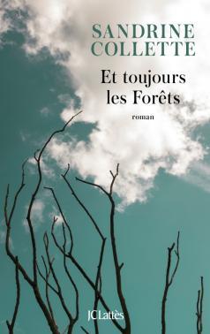 Critique – Et toujours les Forêts – Sandrine Collette – JC Lattès